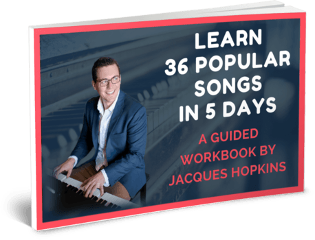 Get your copy of Jacques' free workbook - Learn 36 Popular Songs in 5 Days - A guided workbook by Jacques Hopkins